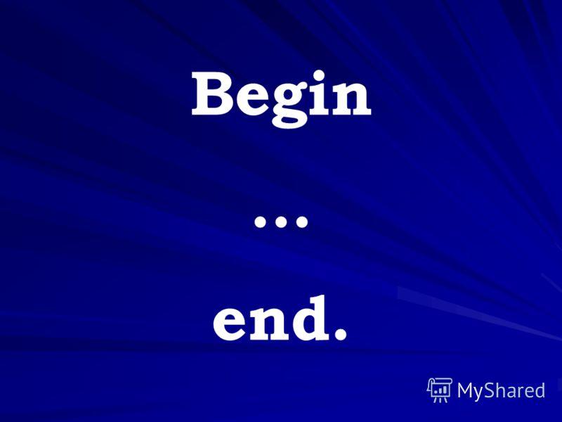 Begin … end.