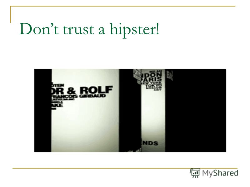 Dont trust a hipster!