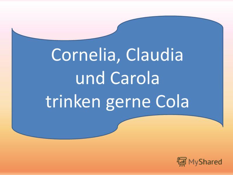 Cornelia, Claudia und Carola trinken gerne Cola