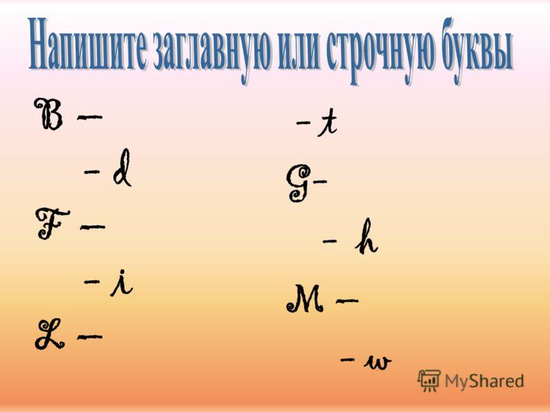 B – - d F – - i L – - t G- - h M – - w