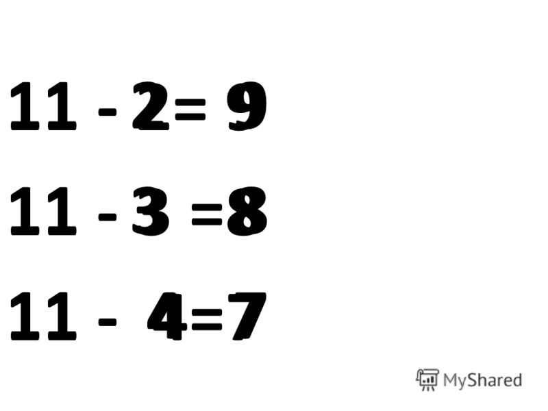 11 2 9 11 3 8 11 4 7 11 - 2= 9 11 - 3 =8 11 - 4=7