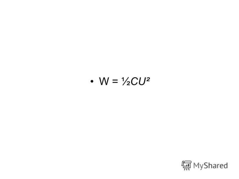 W = ½CU²