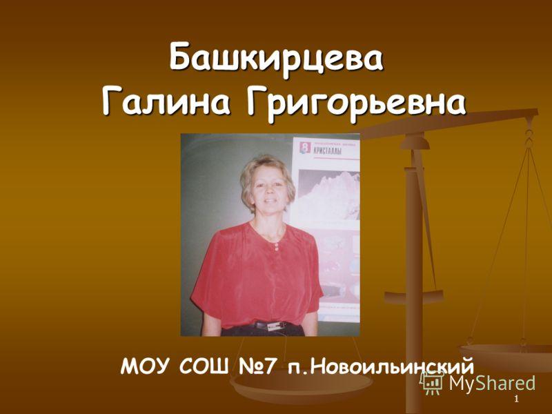 1 Башкирцева Галина Григорьевна МОУ СОШ 7 п.Новоильинский