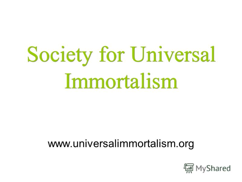 Society for Universal Immortalism www.universalimmortalism.org