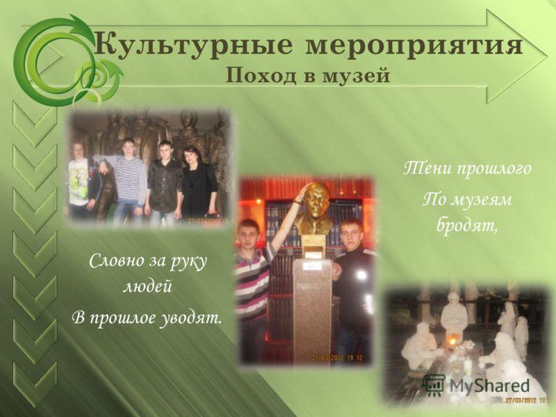 Культурные мероприятия Поход в музей Словно за руку людей В прошлое уводят. Тени прошлого По музеям бродят,