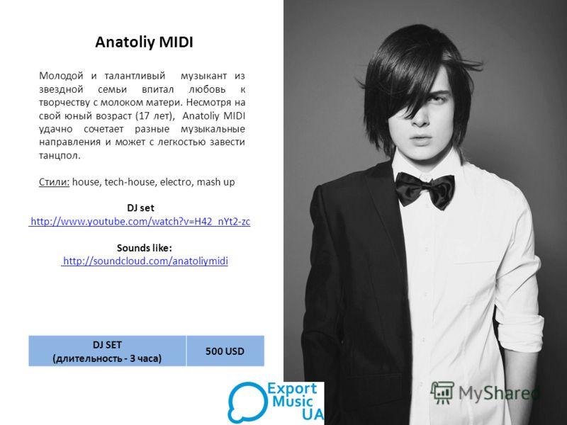 Anatoliy MIDI Молодой и талантливый музыкант из звездной семьи впитал любовь к творчеству с молоком матери. Несмотря на свой юный возраст (17 лет), Anatoliy MIDI удачно сочетает разные музыкальные направления и может с легкостью завести танцпол. Стил