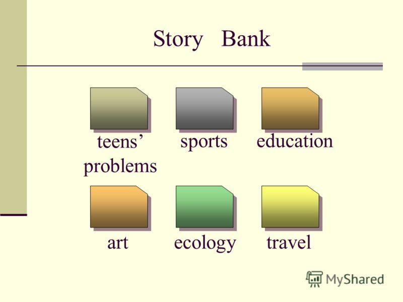 Story Bank sportseducation ecologyart travel teens problems