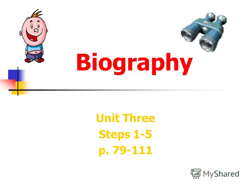 Biography Unit Three Steps 1-5 p. 79-111