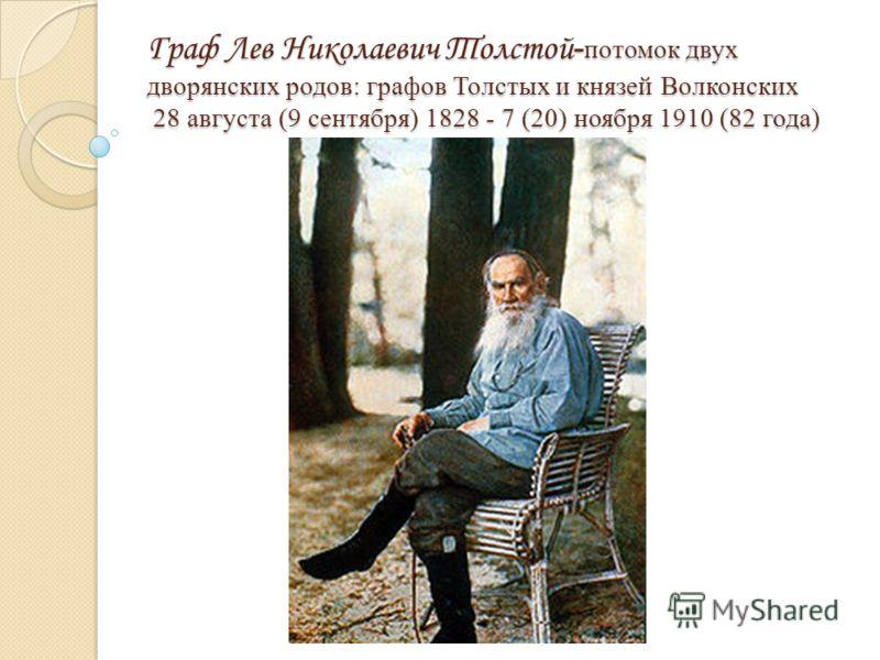 Граф Лев Николаевич Толстой - потомок двух дворянских родов: графов Толстых и князей Волконских 28 августа (9 сентября) 1828 - 7 (20) ноября 1910 (82 года)