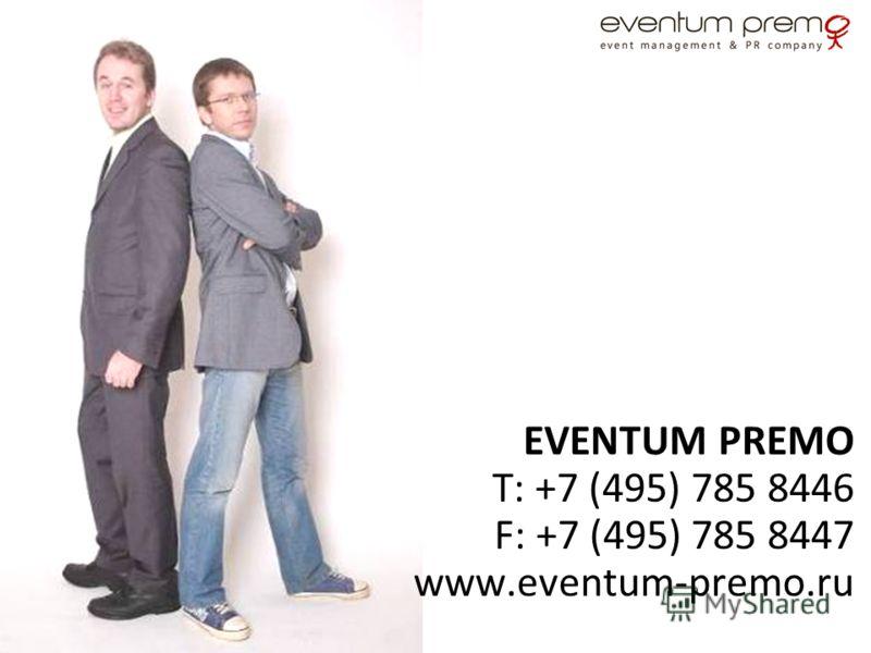 EVENTUM PREMO T: +7 (495) 785 8446 F: +7 (495) 785 8447 www.eventum-premo.ru