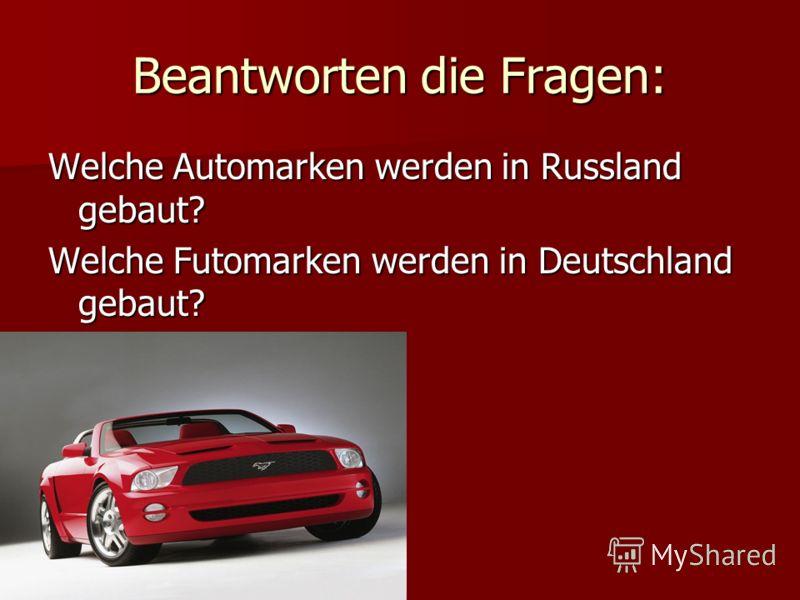 Beantworten die Fragen: Welche Automarken werden in Russland gebaut? Welche Futomarken werden in Deutschland gebaut?