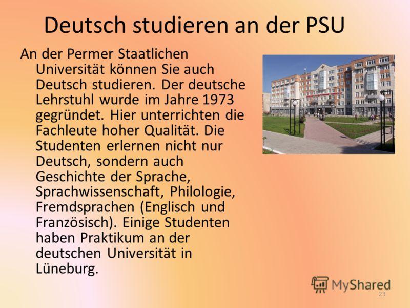 Deutsch studieren an der PSU An der Permer Staatlichen Universität können Sie auch Deutsch studieren. Der deutsche Lehrstuhl wurde im Jahre 1973 gegründet. Hier unterrichten die Fachleute hoher Qualität. Die Studenten erlernen nicht nur Deutsch, sond