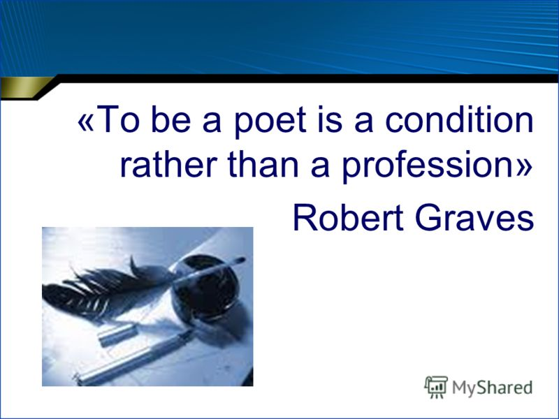 «To be a poet is a condition rather than a profession» Robert Graves