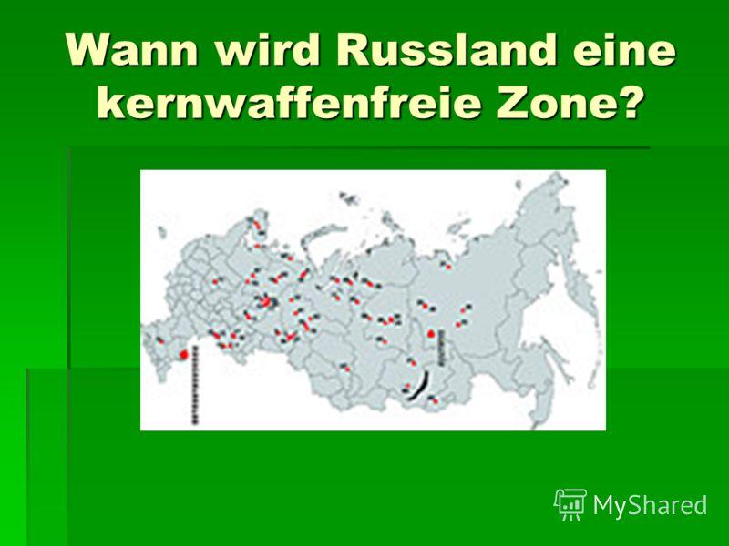 Wann wird Russland eine kernwaffenfreie Zone?