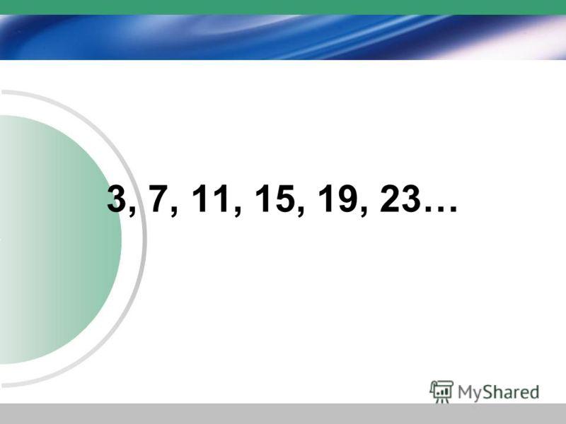 3, 7, 11, 15, 19, 23…