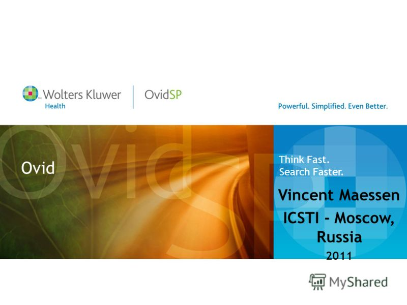 Ovid Vincent Maessen ICSTI - Moscow, Russia 2011 Think Fast. Search Faster.