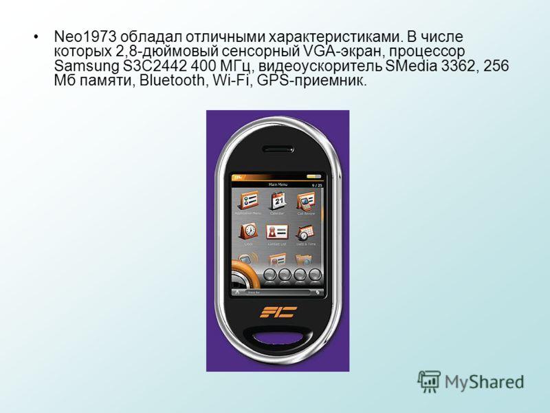Neo1973 обладал отличными характеристиками. В числе которых 2,8-дюймовый сенсорный VGA-экран, процессор Samsung S3C2442 400 МГц, видеоускоритель SMedia 3362, 256 Мб памяти, Bluetooth, Wi-Fi, GPS-приемник.