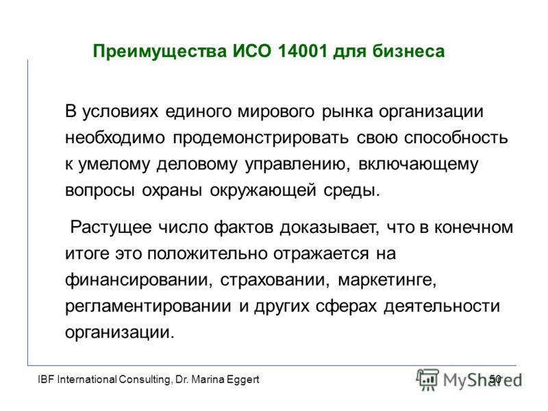 IBF International Consulting, Dr. Marina Eggert50 Преимущества ИСО 14001 для бизнеса В условиях единого мирового рынка организации необходимо продемонстрировать свою способность к умелому деловому управлению, включающему вопросы охраны окружающей сре