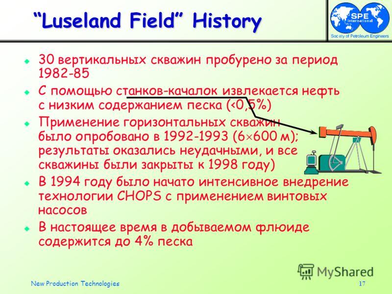New Production Technologies17 Luseland Field History 30 вертикальных скважин пробурено за период 1982-85 С помощью станков-качалок извлекается нефть с низким содержанием песка (