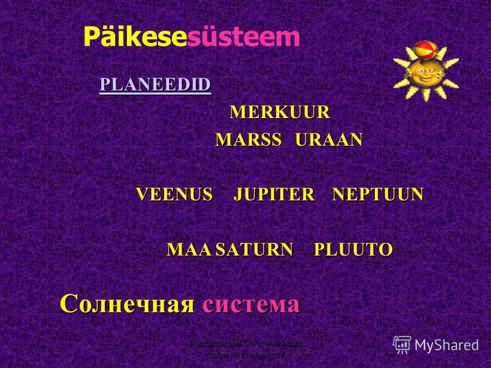 Таллиннская Мустамяэская реальная гимназия Солнечная система PLANEEDIDMERKUUR MARSSURAAN VEENUSJUPITERNEPTUUN MAASATURNPLUUTO Päikesesüsteem