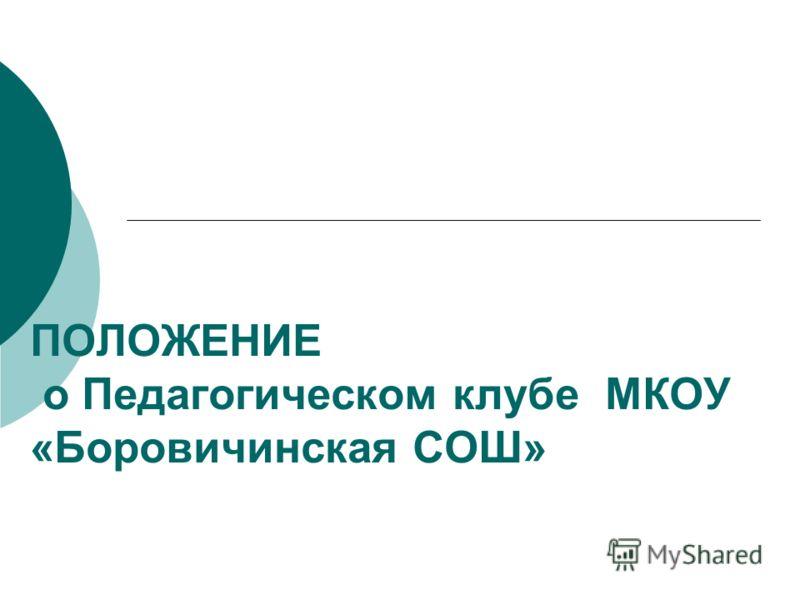 ПОЛОЖЕНИЕ о Педагогическом клубе МКОУ «Боровичинская СОШ»