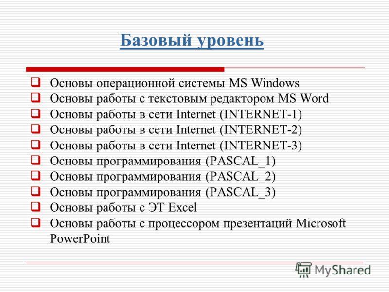 Основы операционной системы MS Windows Основы работы с текстовым редактором MS Word Основы работы в сети Internet (INTERNET-1) Основы работы в сети Internet (INTERNET-2) Основы работы в сети Internet (INTERNET-3) Основы программирования (PASCAL_1) Ос