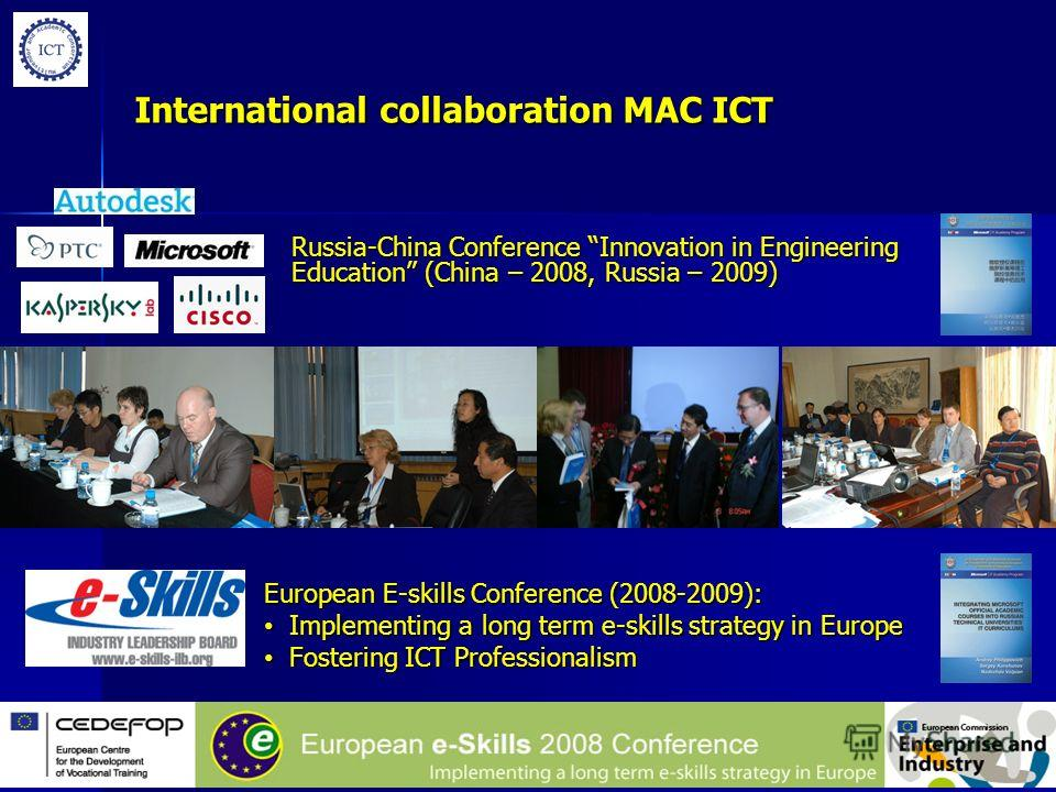 International collaboration MAC ICT European E-skills Conference (2008-2009): Implementing a long term e-skills strategy in Europe Implementing a long term e-skills strategy in Europe Fostering ICT Professionalism Fostering ICT Professionalism Russia