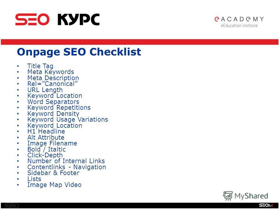 Onpage SEO Checklist Title Tag Meta Keywords Meta Description Rel=Canonical URL Length Keyword Location Word Separators Keyword Repetitions Keyword Density Keyword Usage Variations Keyword Location H1 Headline Alt Attribute Image Filename Bold / Ital