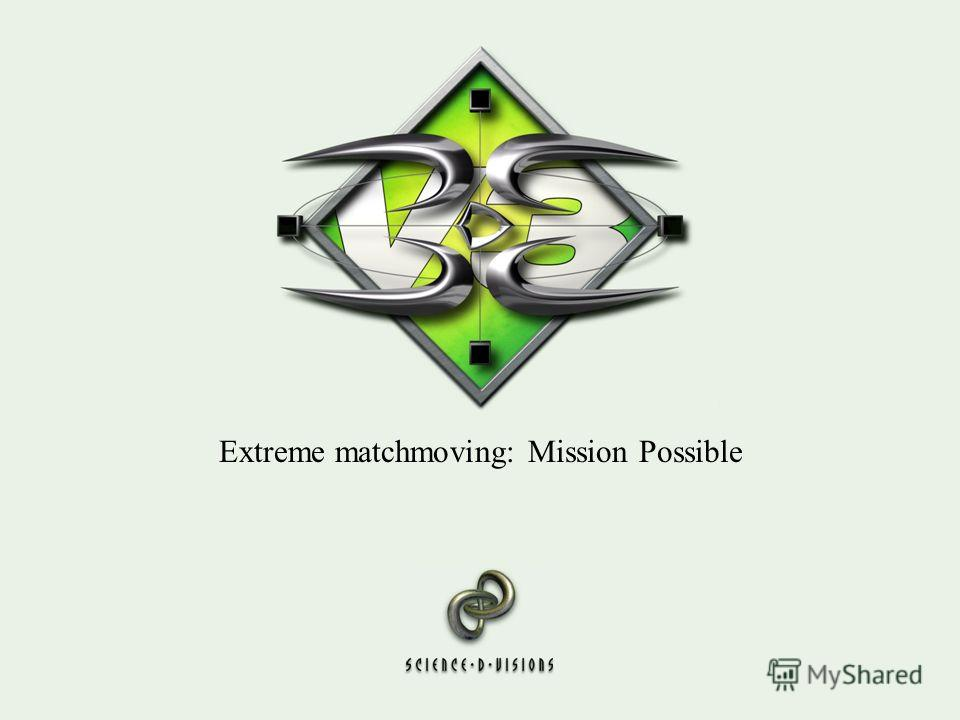 Extreme matchmoving: Mission Possible