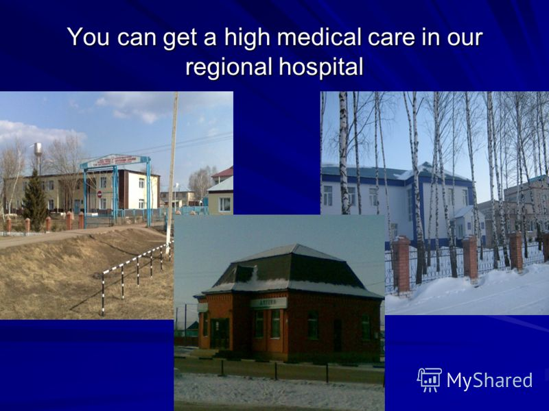 You can get a high medical care in our regional hospital
