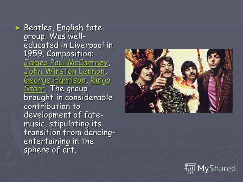 Beatles, English fate- group. Was well- educated in Liverpool in 1959. Composition: JJJJ aaaa mmmm eeee ssss P P P P aaaa uuuu llll M M M M cccc CCCC aaaa rrrr tttt nnnn eeee yyyy, JJJJ oooo hhhh nnnn W W W W iiii nnnn ssss tttt oooo nnnn L L L L eee