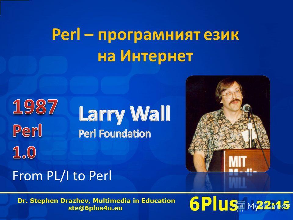 22:16 Perl – програмният език на Интернет 12 From PL/I to Perl