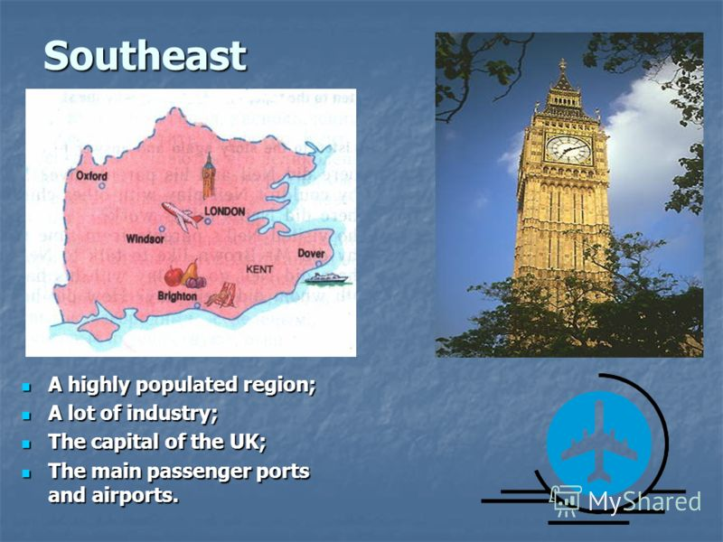 Southeast A highly populated region; A highly populated region; A lot of industry; A lot of industry; The capital of the UK; The capital of the UK; The main passenger ports and airports. The main passenger ports and airports.