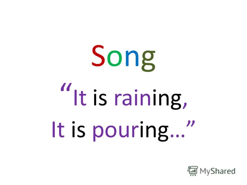 Song It is raining, It is pouring…
