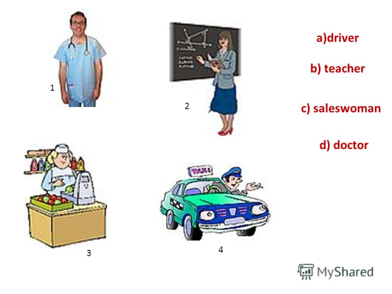 b) teacher d) doctor a)driver c) saleswoman 1 2 4 3