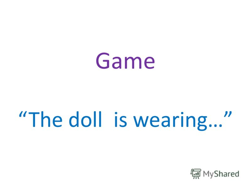 Game The doll is wearing…