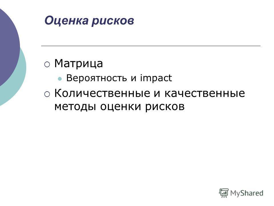 Оценка рисков Матрица Вероятность и impact Количественные и качественные методы оценки рисков