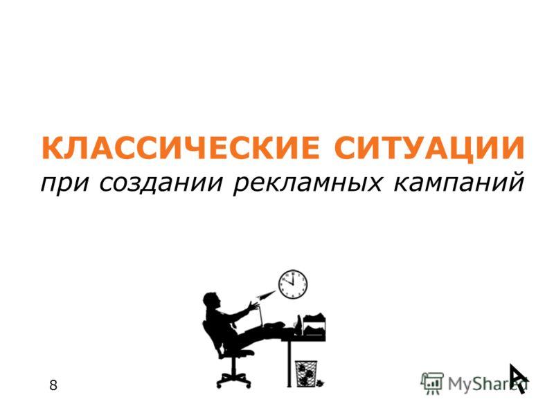 КЛАССИЧЕСКИЕ СИТУАЦИИ при создании рекламных кампаний 8