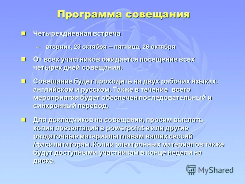 Программа совещания Четырехдневная встреча –вторник, 23 октября – пятница, 26 октября От всех участников ожидается посещение всех четырех дней совещания. Совещание будет проходить на двух рабочих языках: английском и русском. Также в течение всего ме