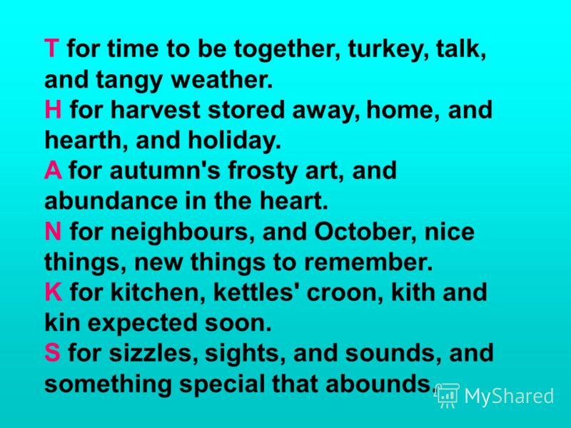 T for time to be together, turkey, talk, and tangy weather. H for harvest stored away, home, and hearth, and holiday. A for autumn's frosty art, and abundance in the heart. N for neighbours, and October, nice things, new things to remember. K for kit