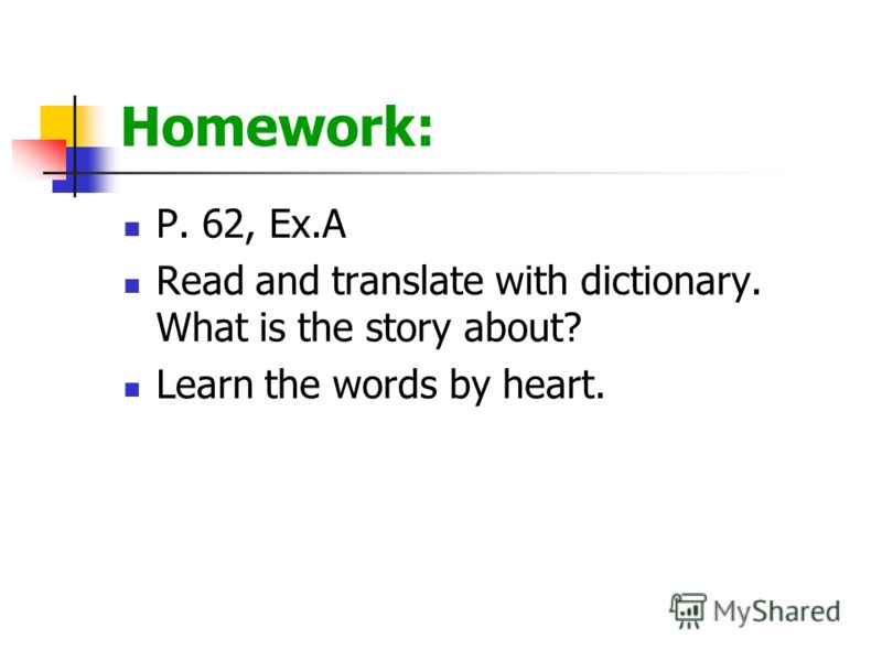 Homework: P. 62, Ex.A Read and translate with dictionary. What is the story about? Learn the words by heart.