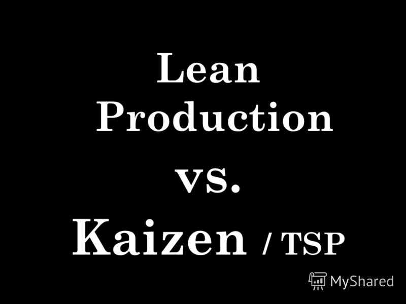 Lean Production vs. Kaizen / TSP