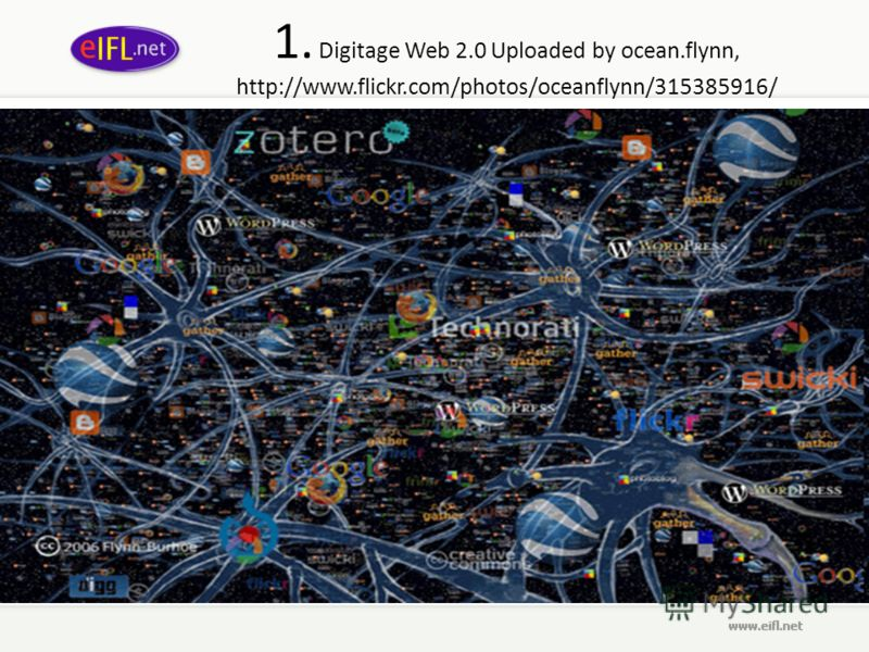 1. Digitage Web 2.0 Uploaded by ocean.flynn, http://www.flickr.com/photos/oceanflynn/315385916/