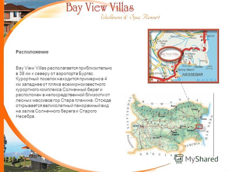 Расположение Bay View Villas располагается приблизительно в 38 км к северу от аэропорта Бургас. Курортный поселок находится примерно в 4 км западнее от пляжа всемирноизвестного курортного комплекса Солнечный берег и расположен в непосредственной близ