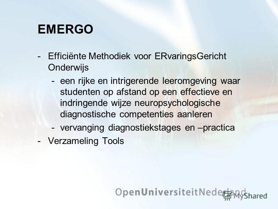 EMERGO Efficiënte Methodiek voor ERvaringsGericht Onderwijs een rijke en intrigerende leeromgeving waar studenten op afstand op een effectieve en indringende wijze neuropsychologische diagnostische competenties aanleren vervanging diagnostiekstage