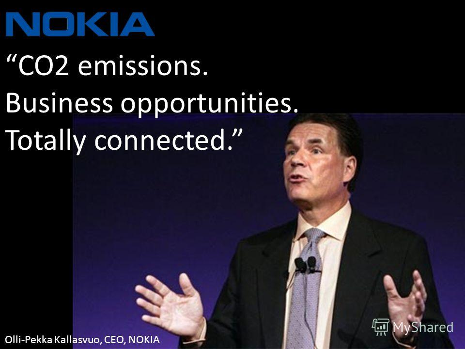 CO2 emissions. Business opportunities. Totally connected. Olli-Pekka Kallasvuo, CEO, NOKIA