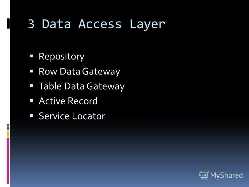 3 Data Access Layer Repository Row Data Gateway Table Data Gateway Active Record Service Locator