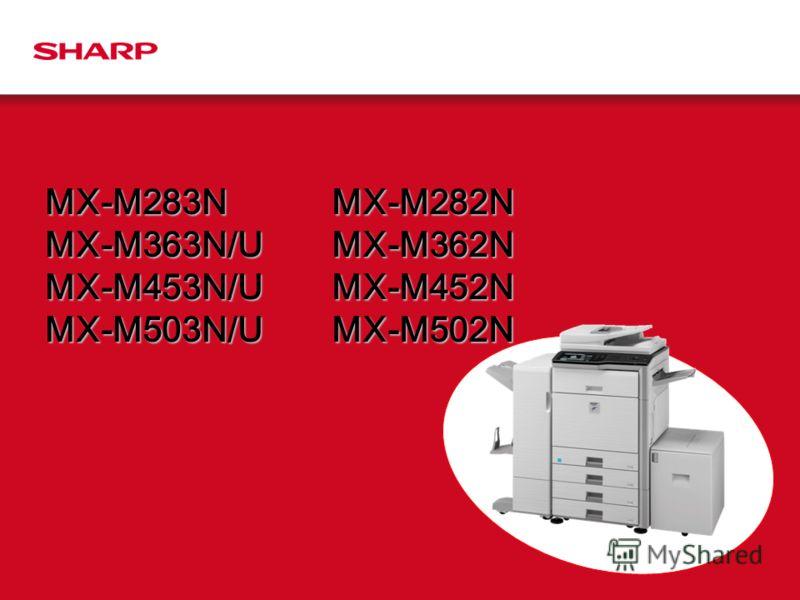 MX-M283N MX-M363N/U MX-M453N/U MX-M503N/U MX-M282N MX-M362N MX-M452N MX-M502N