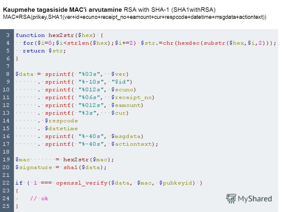 Kaupmehe tagasiside MAC'i arvutamine RSA with SHA-1 (SHA1withRSA) MAC=RSA(prikey,SHA1(ver+id+ecuno+receipt_no+eamount+cur+respcode+datetime+msgdata+actiontext))