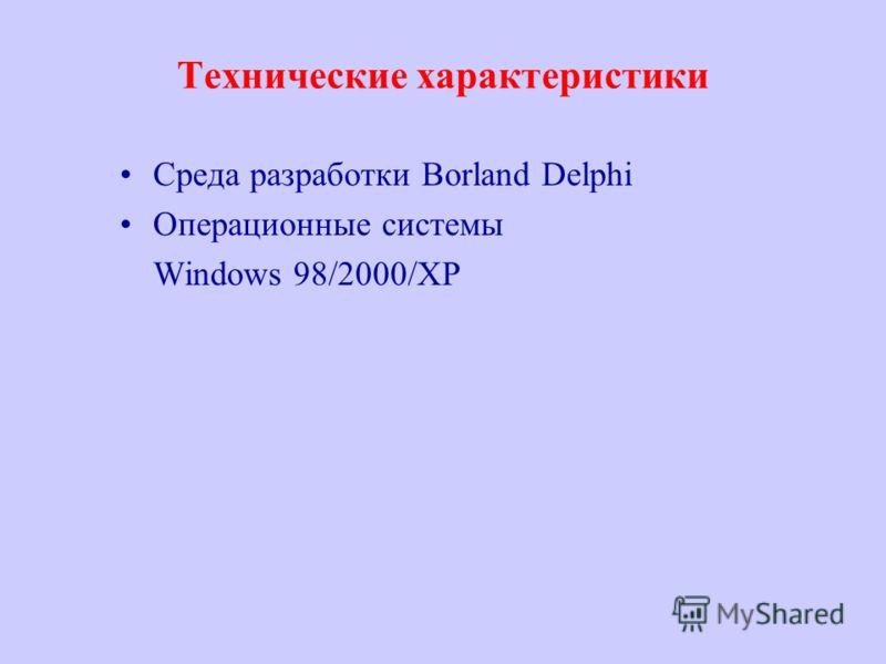 Технические характеристики Среда разработки Borland Delphi Операционные системы Windows 98/2000/XP
